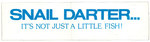 "Bumper Sticker: ""Snail Darter…It's Not Just a Little Fish!"""