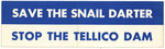 "Bumper Sticker: ""Save the Snail Darter Stop the Tellico Dam"""